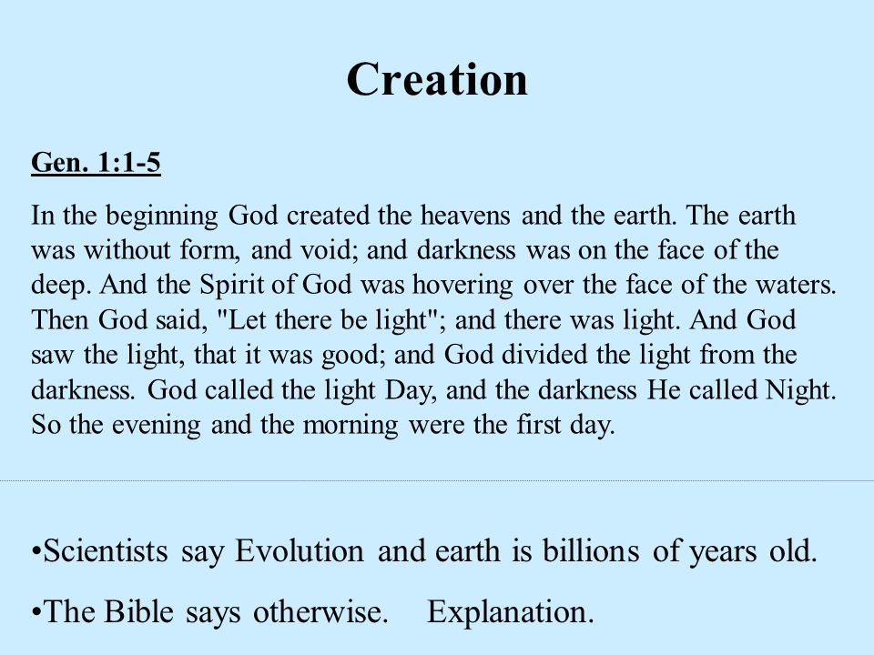 Creation Scientists say Evolution and earth is billions of years old.