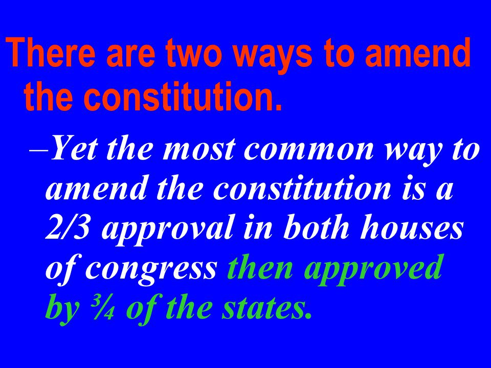 There are two ways to amend the constitution.