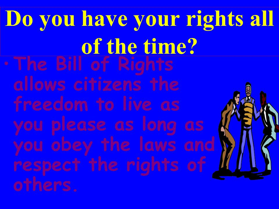 Do you have your rights all of the time