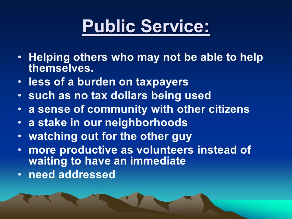 Public Service: Helping others who may not be able to help themselves.