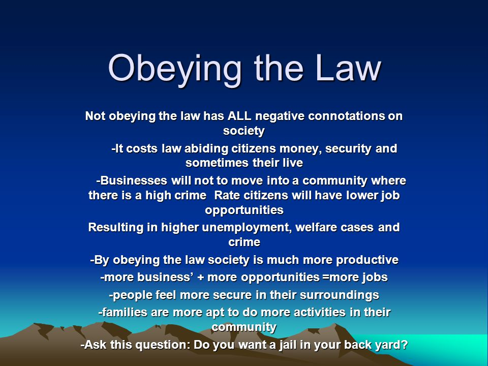 Obeying the Law Not obeying the law has ALL negative connotations on society.