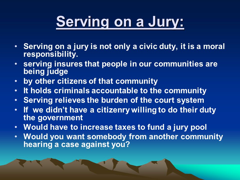 Serving on a Jury: Serving on a jury is not only a civic duty, it is a moral responsibility.