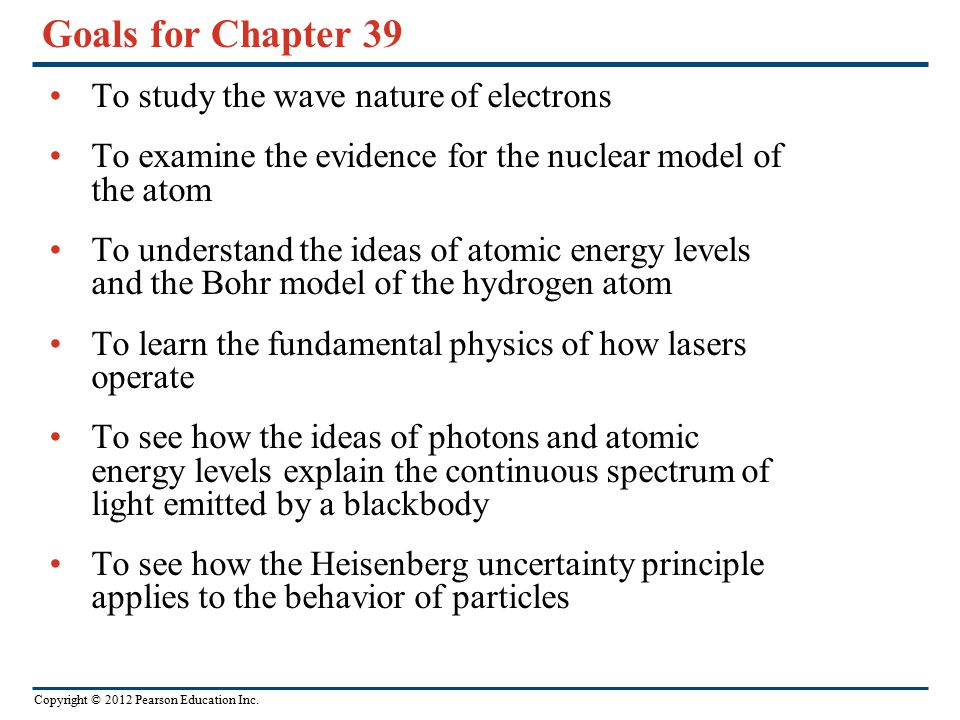 Goals for Chapter 39 To study the wave nature of electrons
