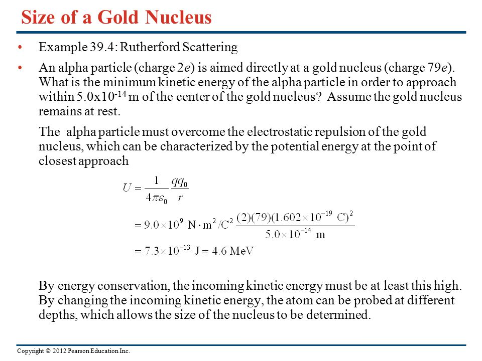 Size of a Gold Nucleus Example 39.4: Rutherford Scattering