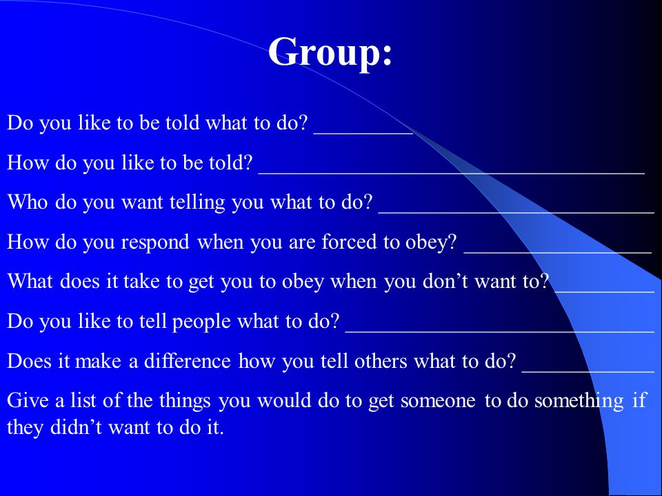 Group: Do you like to be told what to do _________