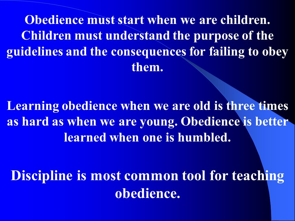 Discipline is most common tool for teaching obedience.