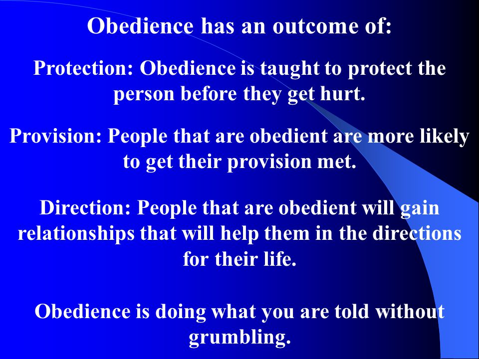 Obedience has an outcome of: