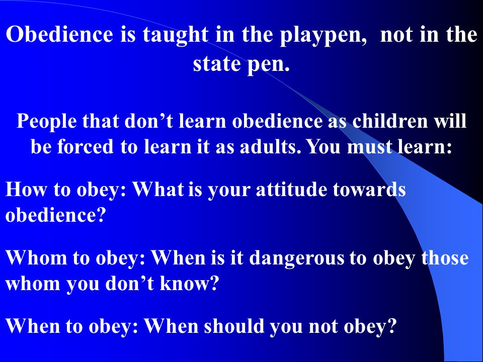 Obedience is taught in the playpen, not in the state pen.