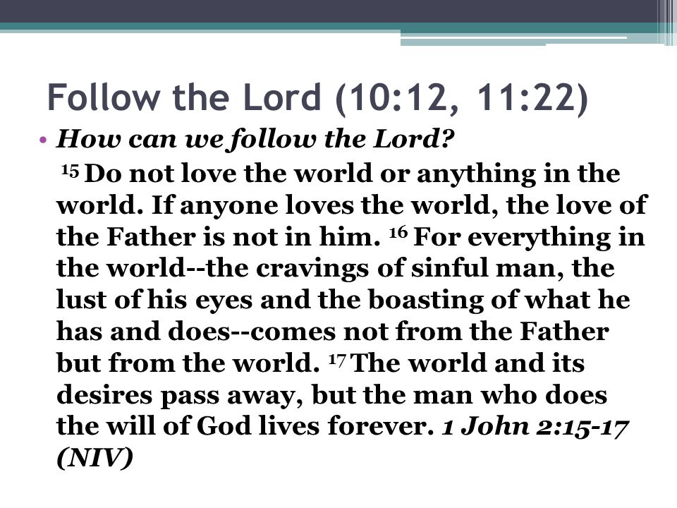 Follow the Lord (10:12, 11:22) How can we follow the Lord