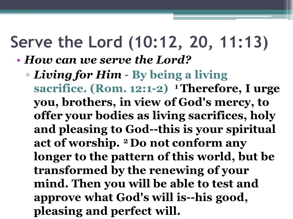 Serve the Lord (10:12, 20, 11:13) How can we serve the Lord