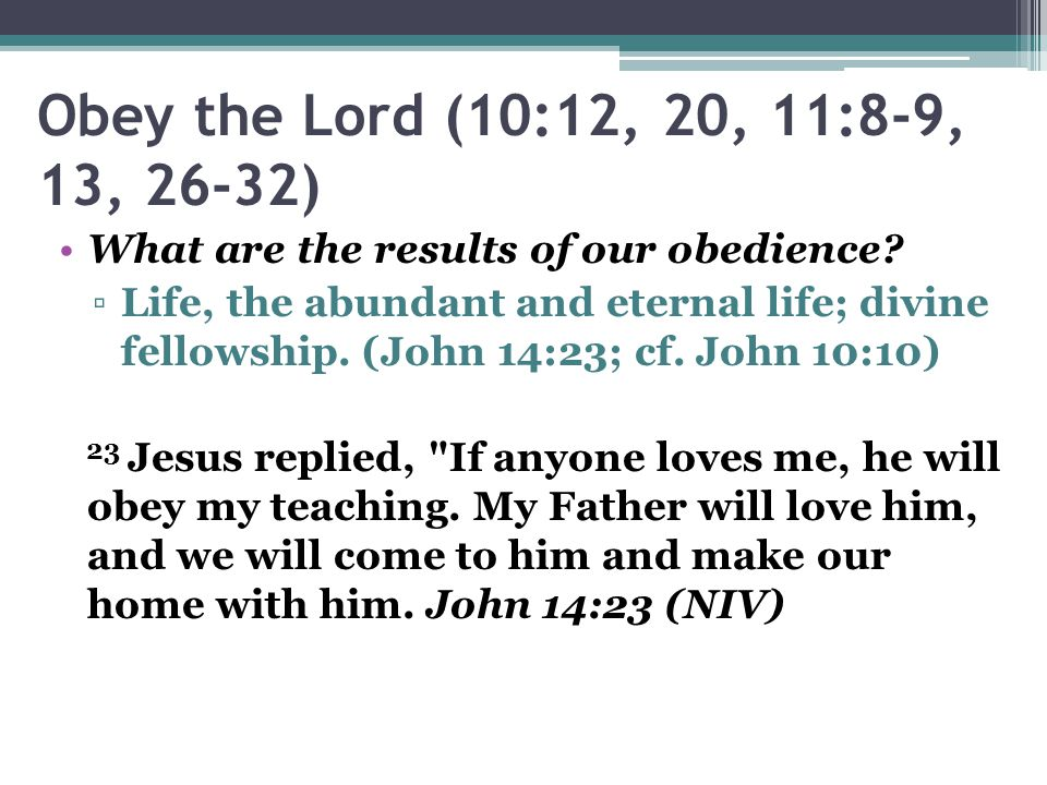 Obey the Lord (10:12, 20, 11:8-9, 13, 26-32) What are the results of our obedience