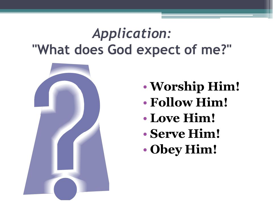Application: What does God expect of me