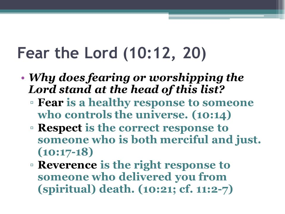 Fear the Lord (10:12, 20) Why does fearing or worshipping the Lord stand at the head of this list
