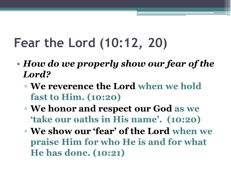 Fear the Lord (10:12, 20) How do we properly show our fear of the Lord We reverence the Lord when we hold fast to Him. (10:20)