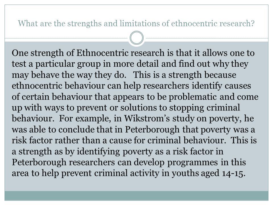 What are the strengths and limitations of ethnocentric research