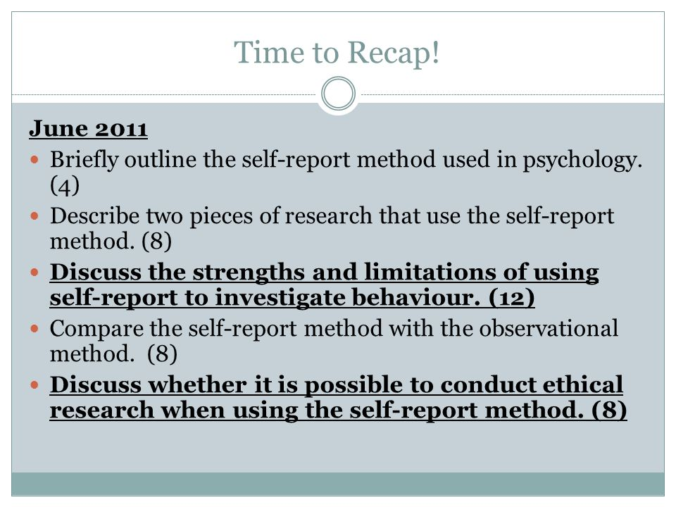 Time to Recap! June 2011. Briefly outline the self-report method used in psychology. (4)