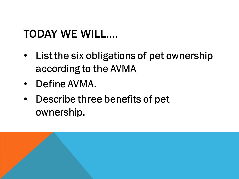 Today we will…. List the six obligations of pet ownership according to the AVMA.