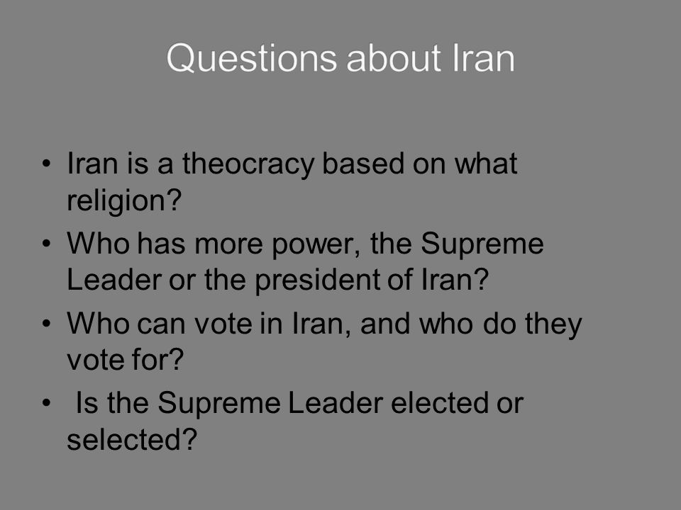 Questions about Iran Iran is a theocracy based on what religion