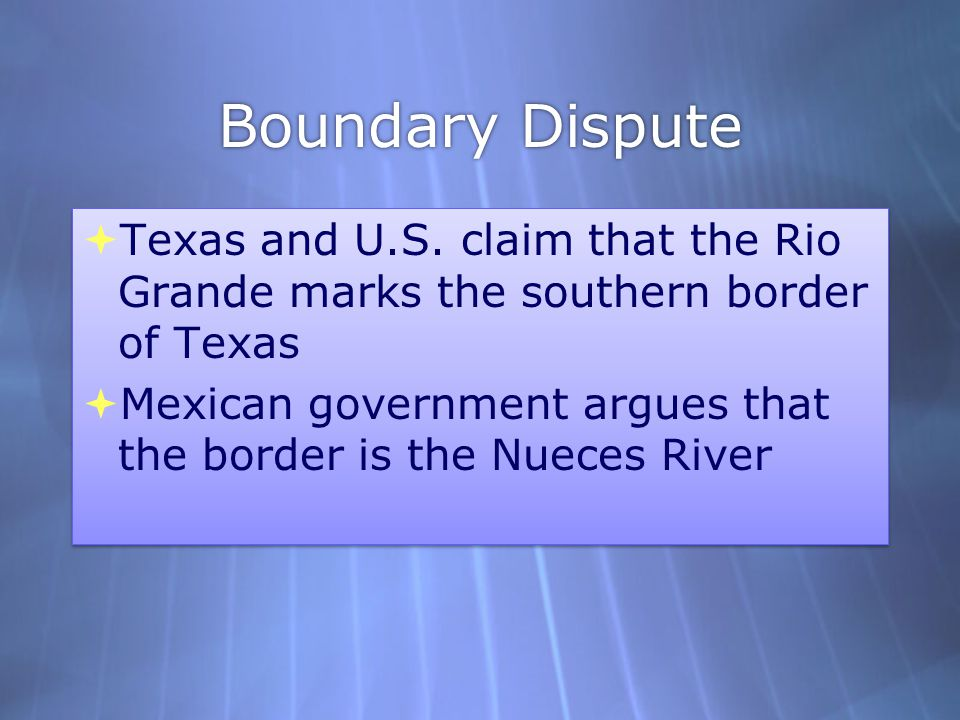 Boundary Dispute Texas and U.S. claim that the Rio Grande marks the southern border of Texas.