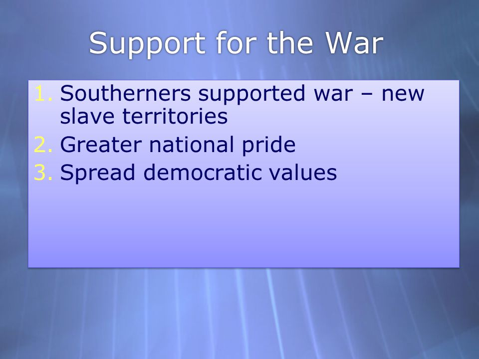 Support for the War Southerners supported war – new slave territories