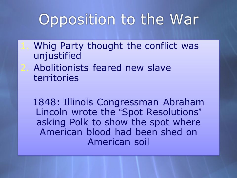 Opposition to the War Whig Party thought the conflict was unjustified