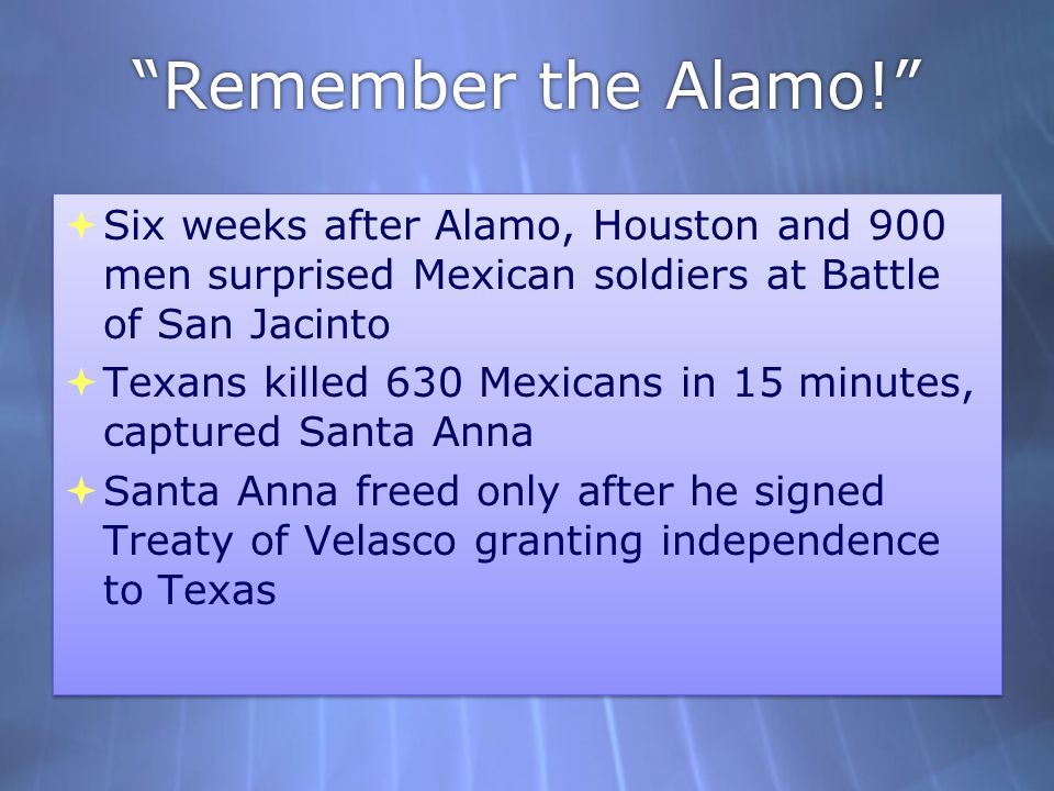 Remember the Alamo! Six weeks after Alamo, Houston and 900 men surprised Mexican soldiers at Battle of San Jacinto.