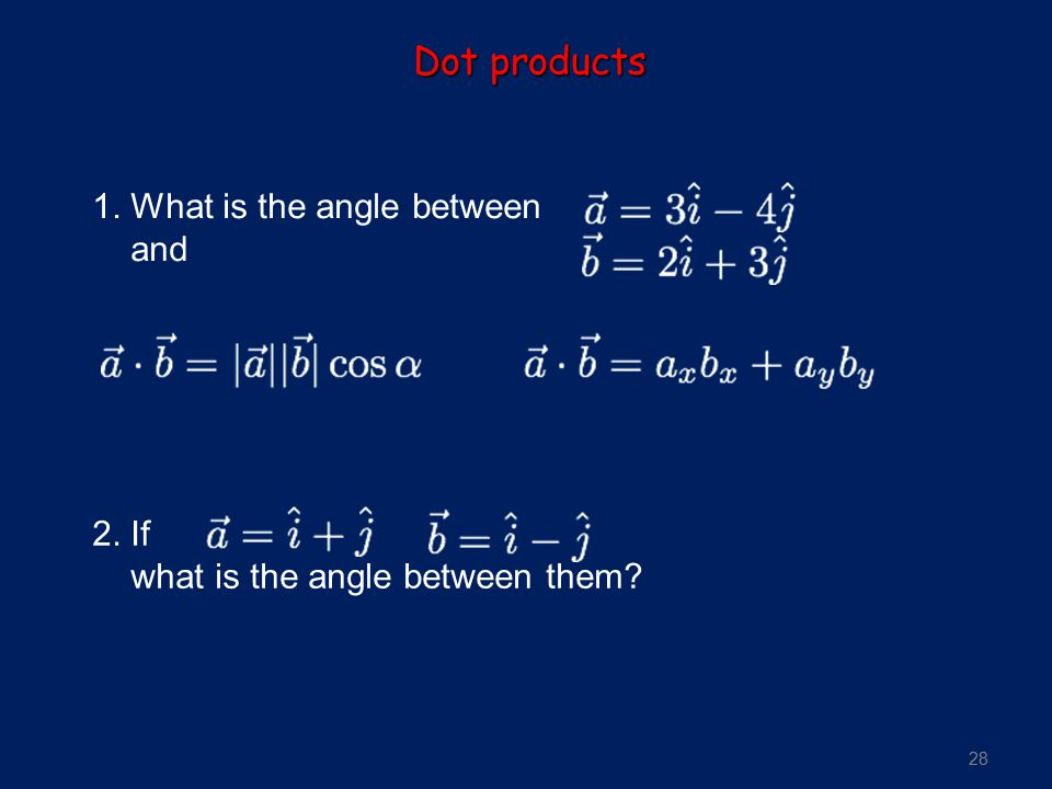 Dot products 1. What is the angle between and 2. If