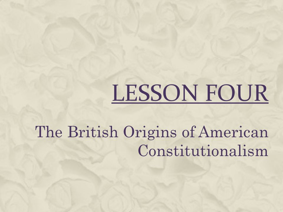 The British Origins of American Constitutionalism