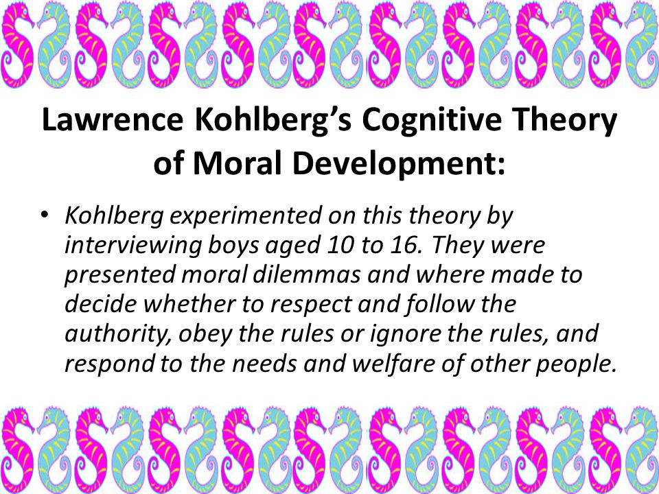 Lawrence Kohlberg's Cognitive Theory of Moral Development: