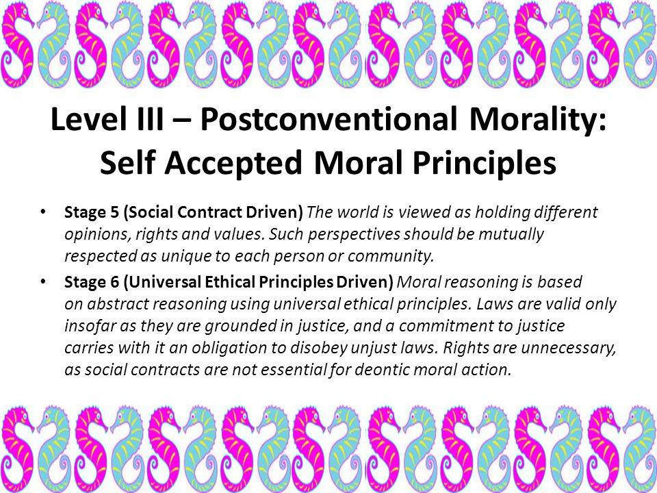 Level III – Postconventional Morality: Self Accepted Moral Principles
