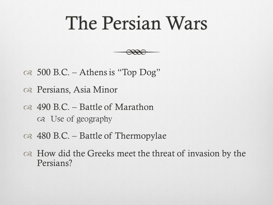 The Persian Wars 500 B.C. – Athens is Top Dog Persians, Asia Minor