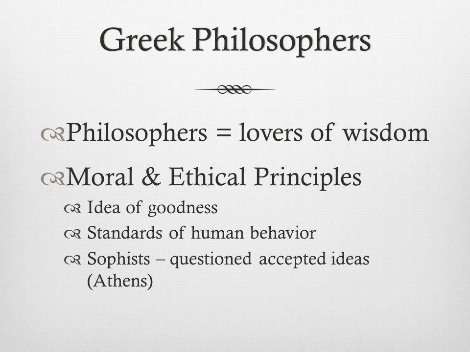 Greek Philosophers Philosophers = lovers of wisdom