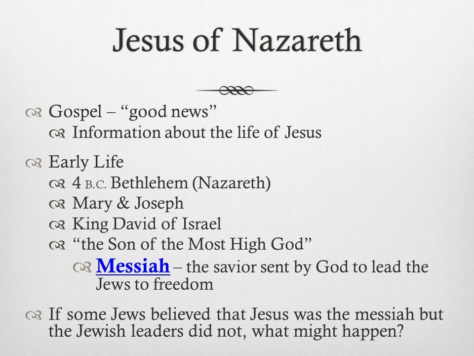 Jesus of Nazareth Gospel – good news Information about the life of Jesus. Early Life. 4 B.C. Bethlehem (Nazareth)