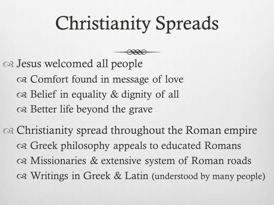 Christianity Spreads Jesus welcomed all people