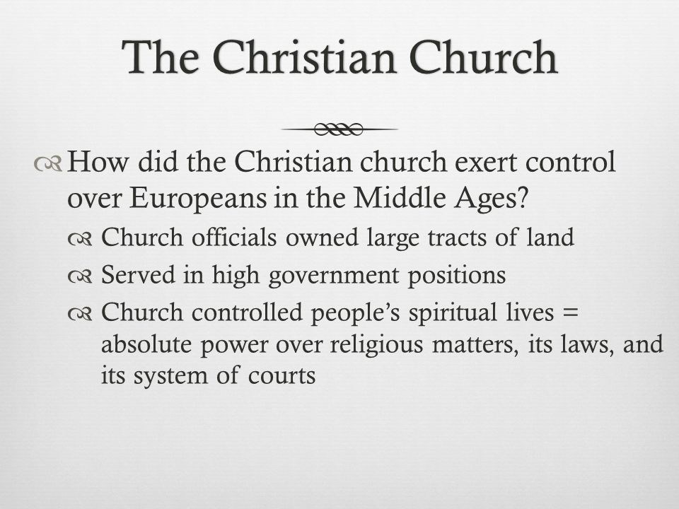 The Christian Church How did the Christian church exert control over Europeans in the Middle Ages