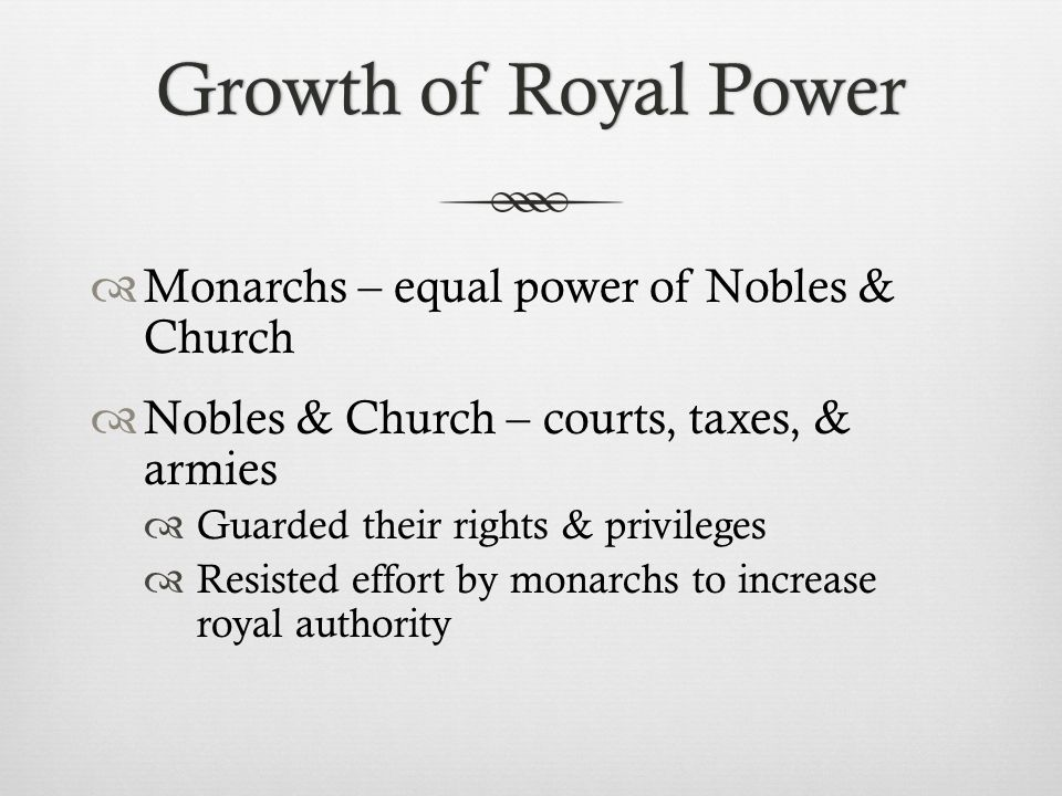 Growth of Royal Power Monarchs – equal power of Nobles & Church