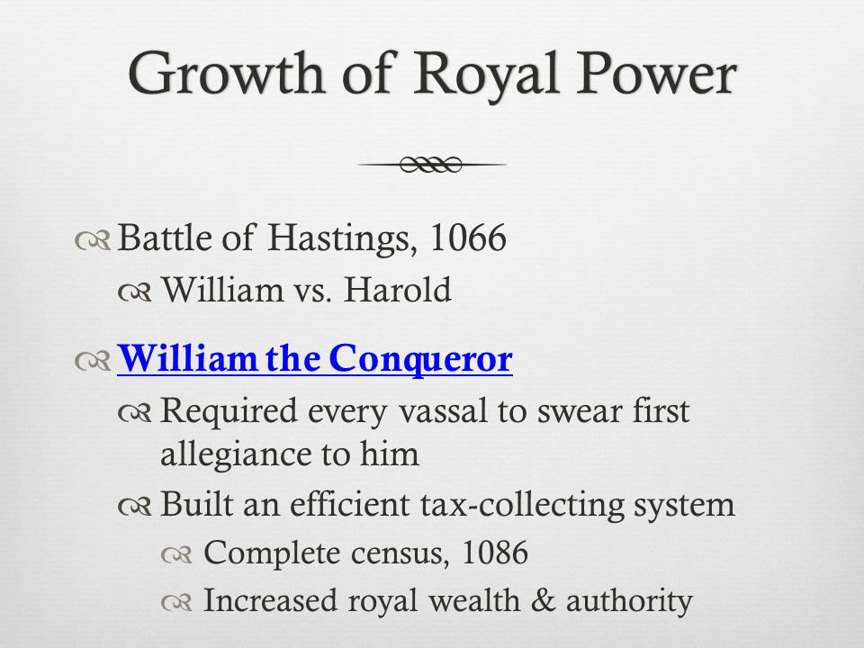 Growth of Royal Power Battle of Hastings, 1066 William the Conqueror
