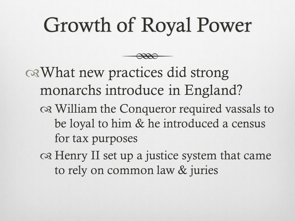 Growth of Royal Power What new practices did strong monarchs introduce in England