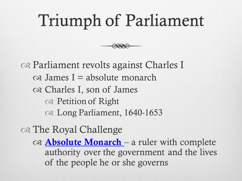 Triumph of Parliament Parliament revolts against Charles I