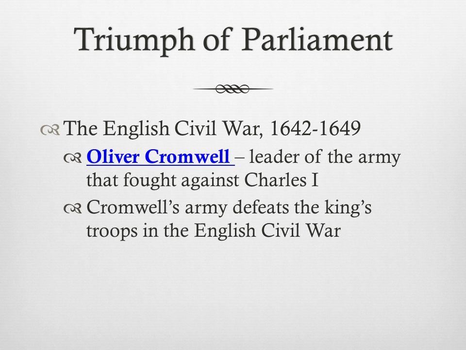 Triumph of Parliament The English Civil War, 1642-1649