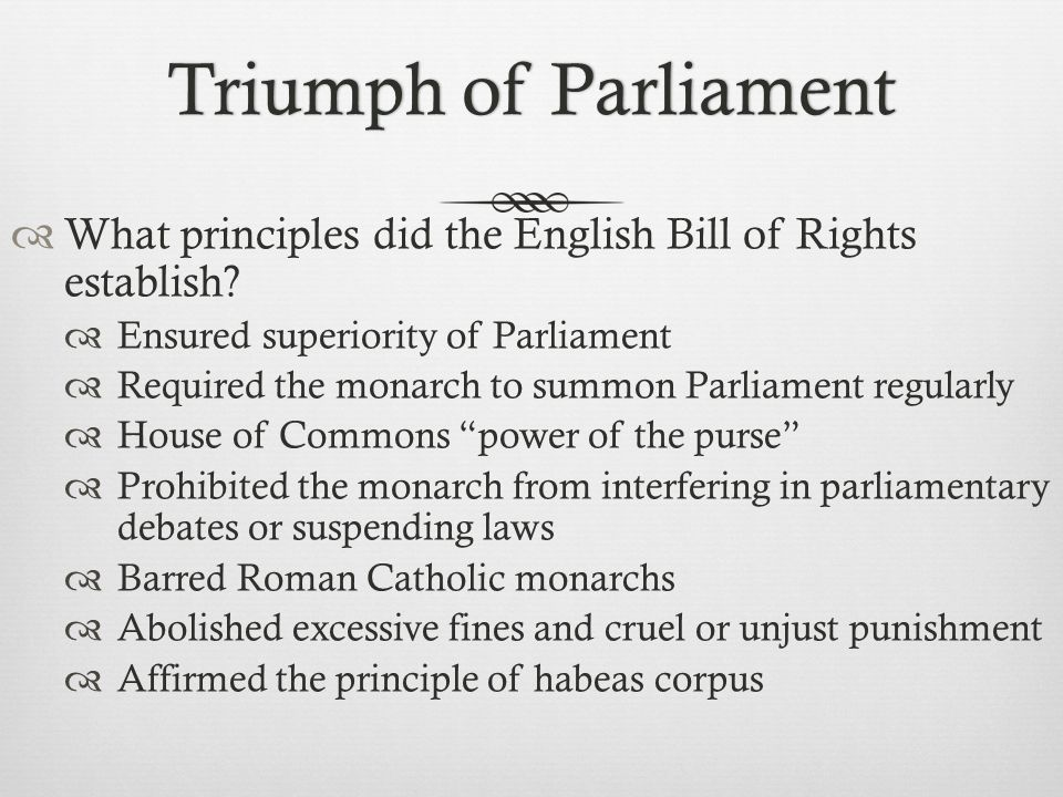Triumph of Parliament What principles did the English Bill of Rights establish Ensured superiority of Parliament.