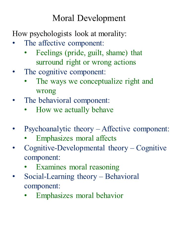 Moral Development How psychologists look at morality: