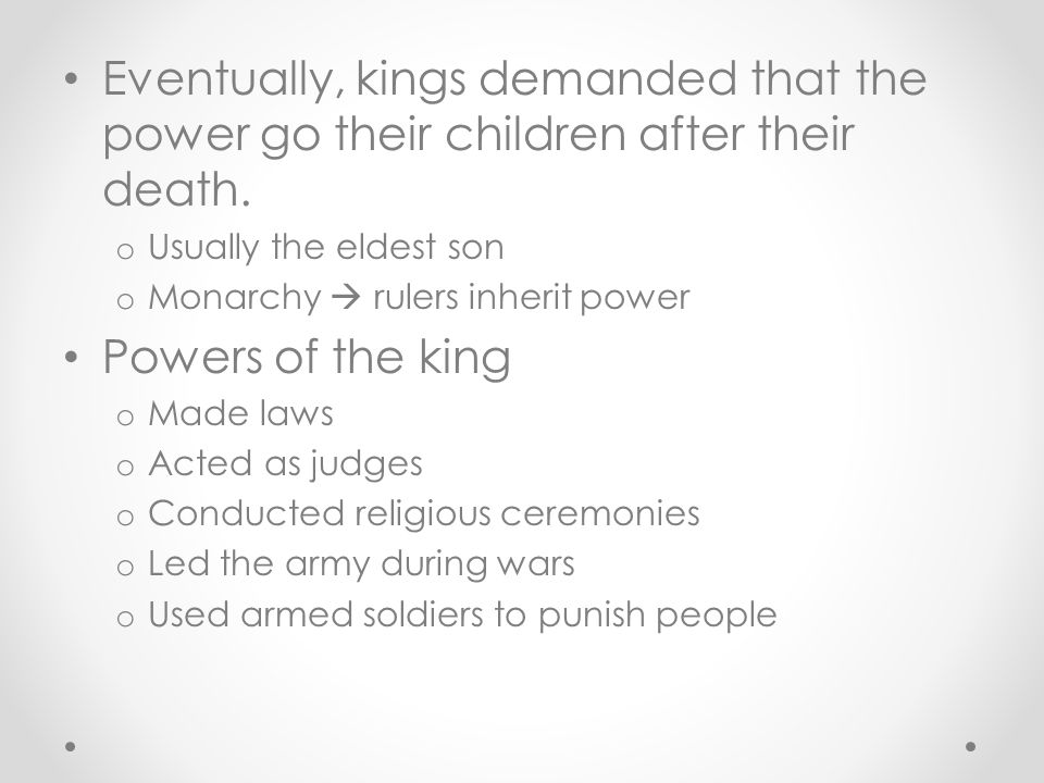 Eventually, kings demanded that the power go their children after their death.