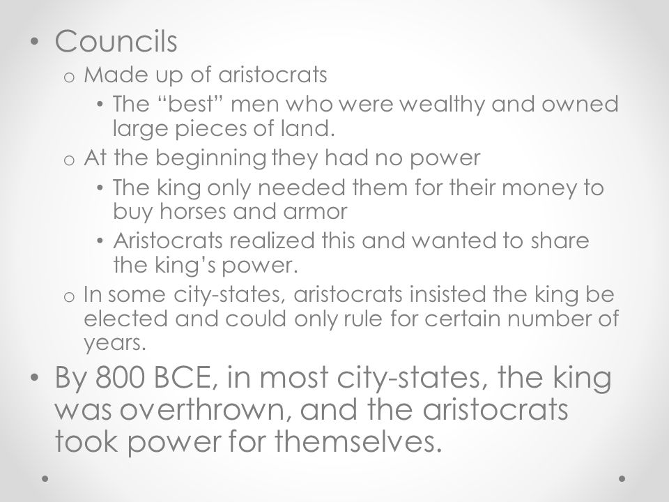 Councils Made up of aristocrats. The best men who were wealthy and owned large pieces of land. At the beginning they had no power.