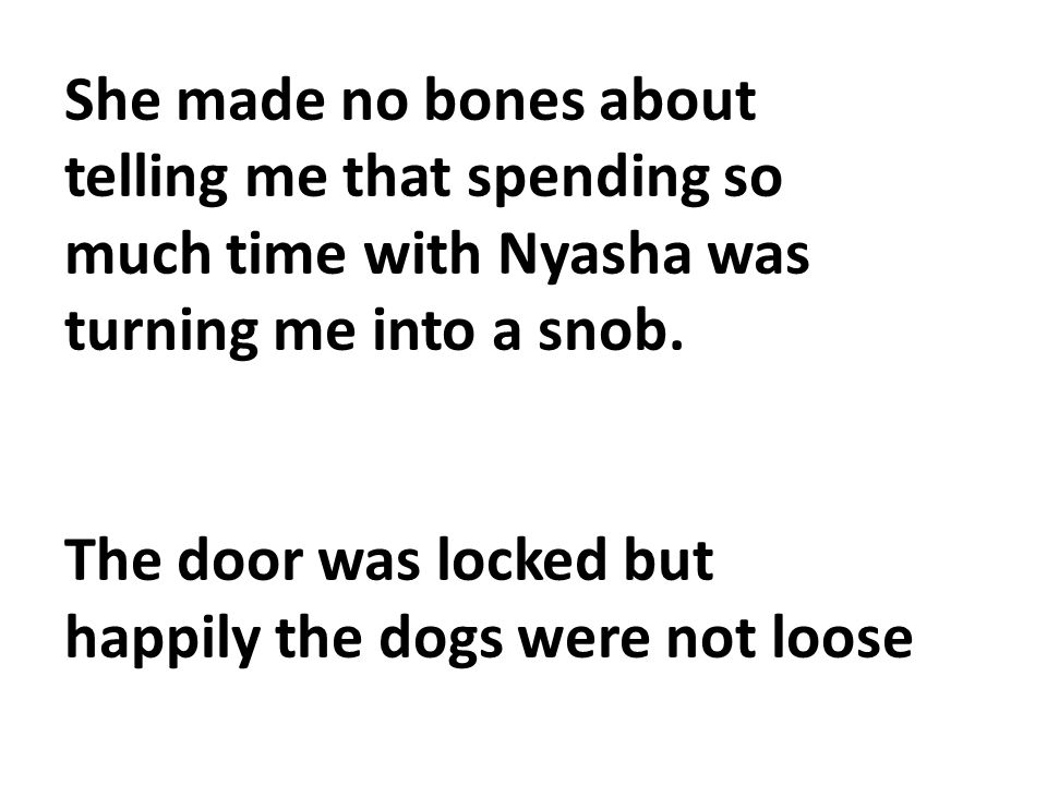She made no bones about telling me that spending so much time with Nyasha was turning me into a snob.