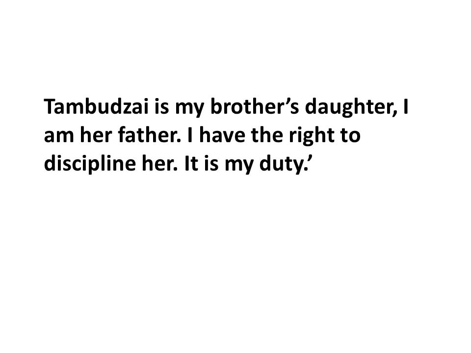 Tambudzai is my brother's daughter, I am her father