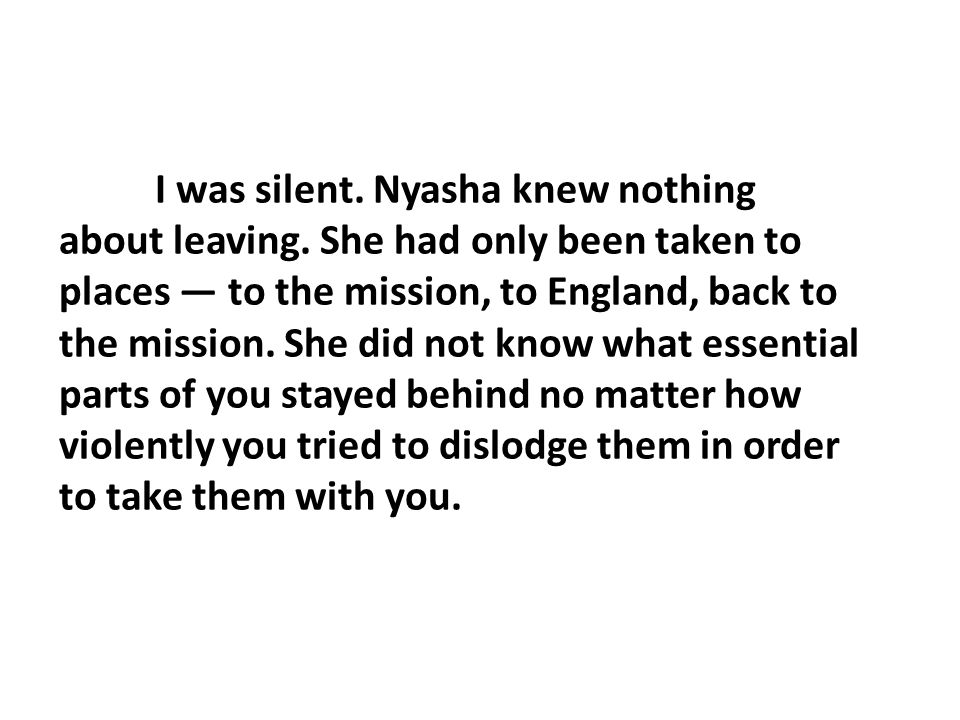 I was silent. Nyasha knew nothing about leaving
