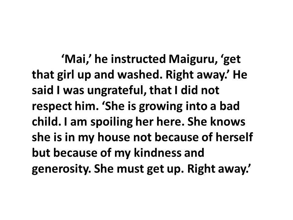 'Mai,' he instructed Maiguru, 'get that girl up and washed. Right away