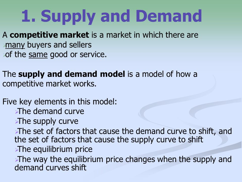 1. Supply and Demand A competitive market is a market in which there are. many buyers and sellers.