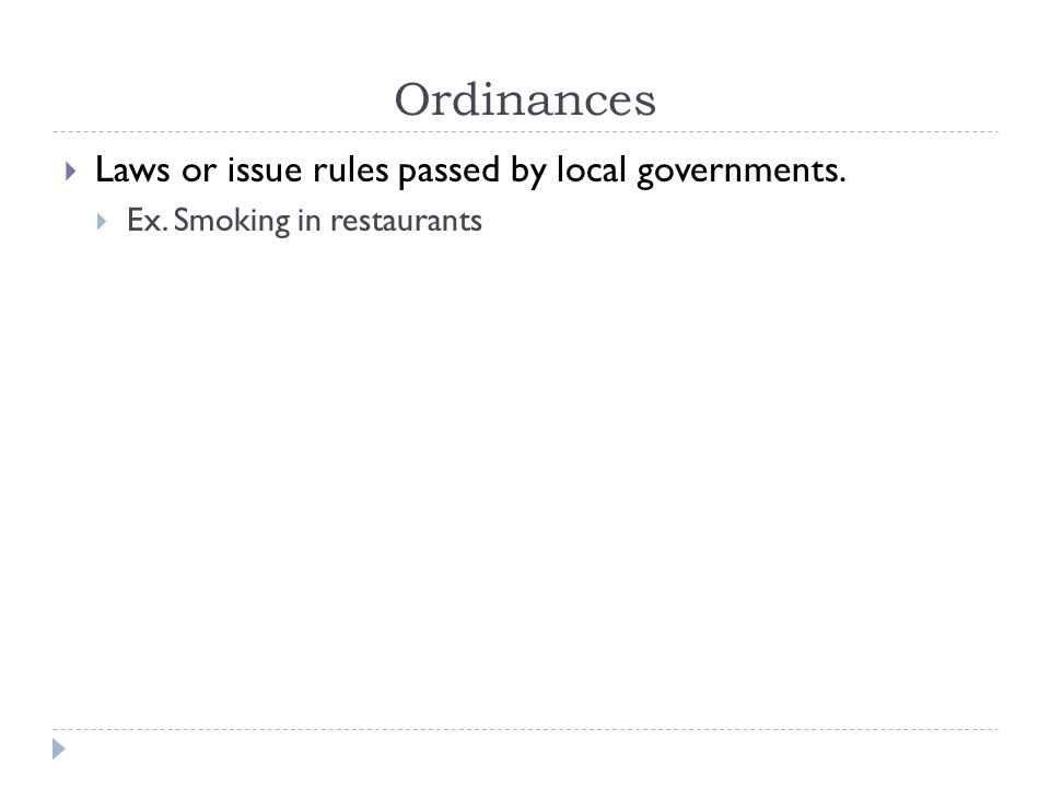 Ordinances Laws or issue rules passed by local governments.